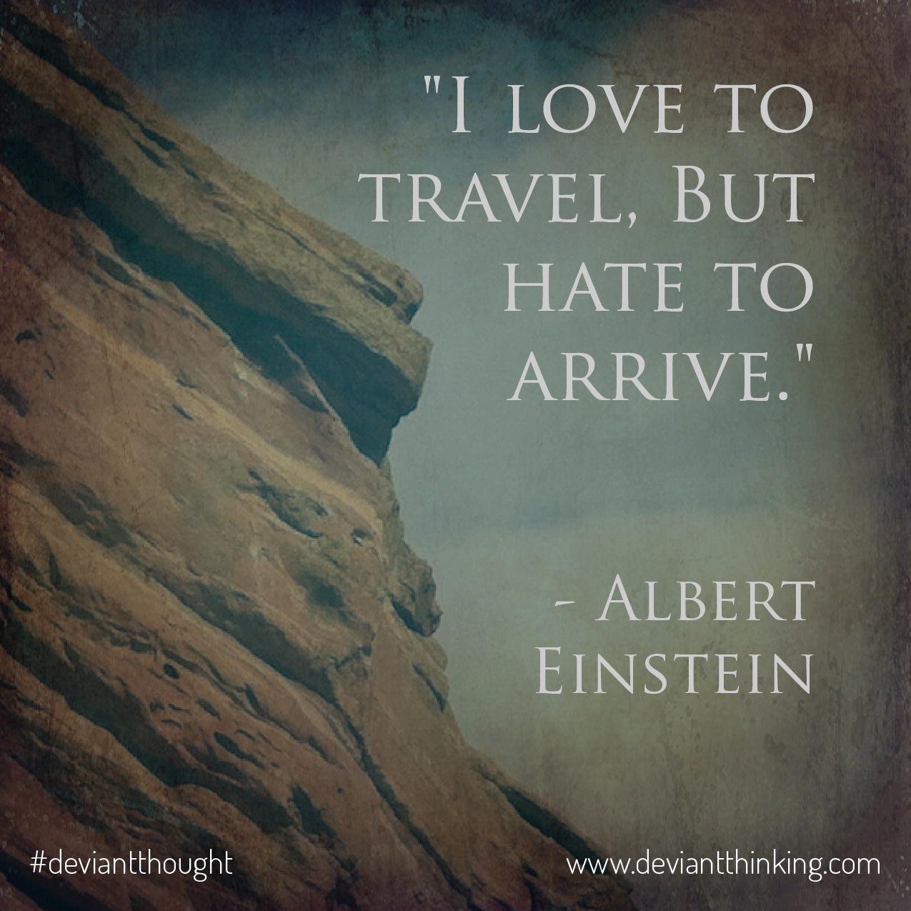 I love to travel, but I hate to arrive. -Albert Einstein