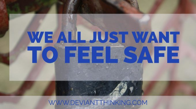 WE ALL JUST WANT TO FEEL SAFE