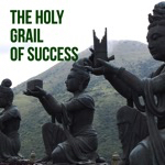 LOOKING FOR THE HOLY GRAIL OF SUCCESS?
